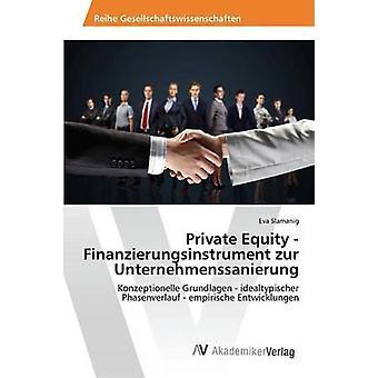 Private Equity Finanzierungsinstrument zur Unternehmenssanierung door Slamanig Eva