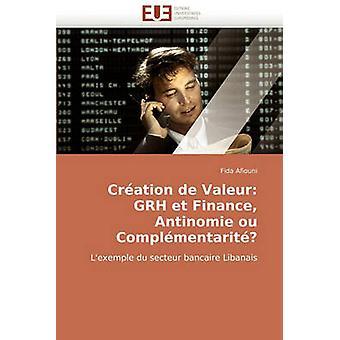 Creation de Valeur Grh Et Finance Antinomie Ou Complementarite by Afiouni & Fida