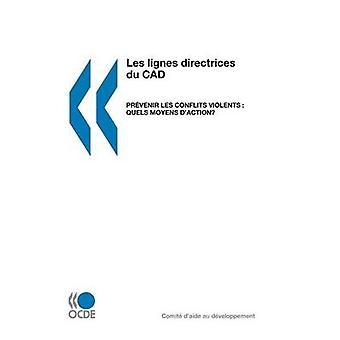 Les lignes directrices du CAD Prvenir les conflits violents quels moyens daction Partie I Prvenir les conflits violents riktlinjer lintention des partenaires extrieurs Partie II av OECD Publishing