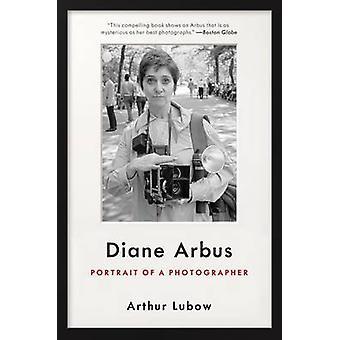 Diane Arbus - Portrait of a Photographer by Arthur Lubow - 97800622343