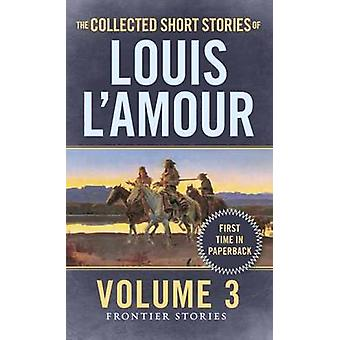 Collected Short Stories of Louis L'Amour - Frontier Stories - Volume 3