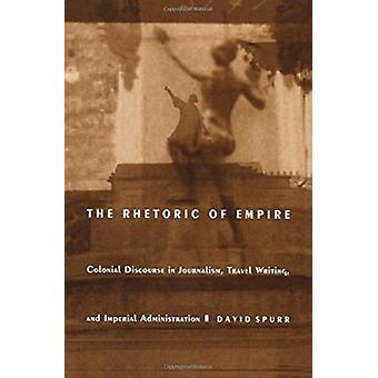 The Rhetoric of Empire - Colonial Discourse in Journalism - Travel Wri