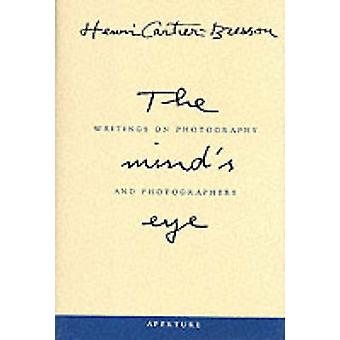 The Mind's Eye - Writings on Photography and Photographers by Henri Ca