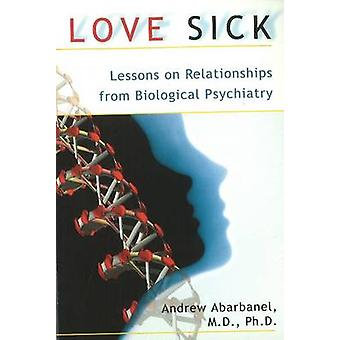 Love Sick - Lessons on Relationships from Biological Psychiatry by And