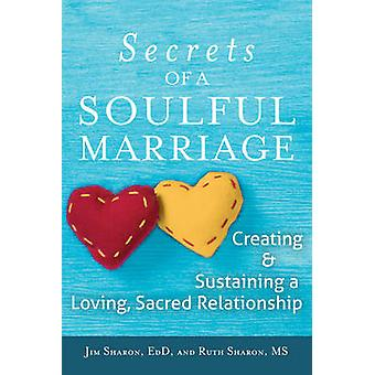 Secrets of a Soulful Marriage - Creating and Sustaining a Loving - Sac