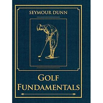 Golf Fundamentals - Orthodoxy of Style by Seymour Dunn - 9781626540118