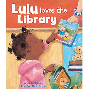 Lulu Loves the Library by Anna McQuinn - Rosalind Beardshaw - 9781907