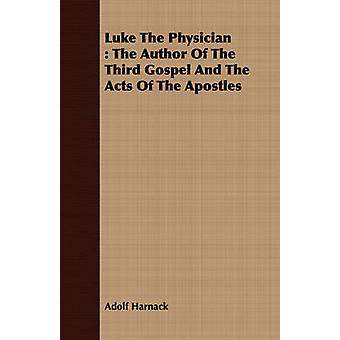 Luke The Physician  The Author Of The Third Gospel And The Acts Of The Apostles by Adolf Harnack