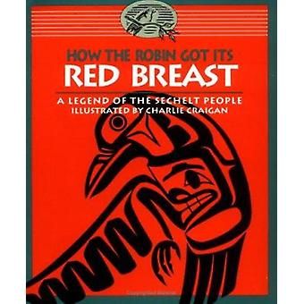 How the Robin Got Its Red Breast - A Legend of the Sechelt People by T