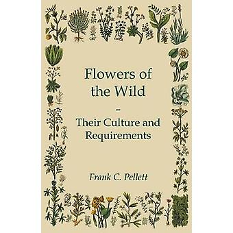 Flowers of the Wild  Their Culture and Requirements by Pellett & Frank C.