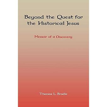 Beyond the Quest for the Historical Jesus Memoir of a Discovery by Brodie & Thomas L.
