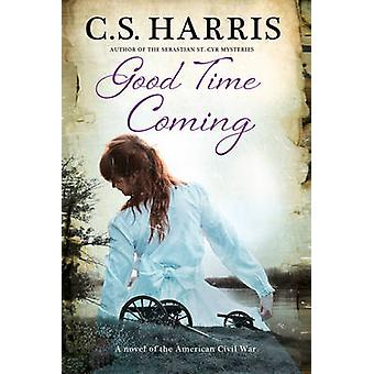 Good Time Coming A A sweeping saga set during the American Civil War by Harris & C. S.