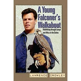 A Young Falconers Walkabout  Hitchhiking through Europe and Africa in the sixties by Lawrence Crowley