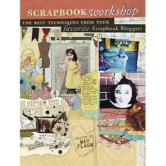 Scrapbook Workshop  Favorite Techniques from Favorite Scrapbook Bloggers by Edited by May Flaum