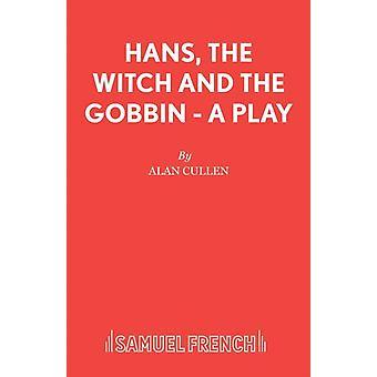 Hans The Witch and The Gobbin  A Play by Cullen & Alan