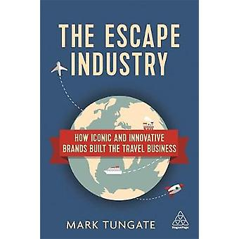Escape Industry How Iconic and Innovative Brands Built the Travel Business by Tungate & Mark