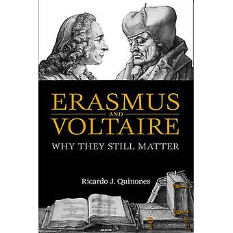 Erasmus and Voltaire  Why They Still Matter by Ricardo J Quinones