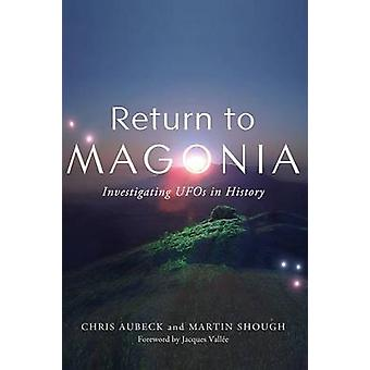 RETURN TO MAGONIA Investigating UFOs in History by Aubeck & Chris