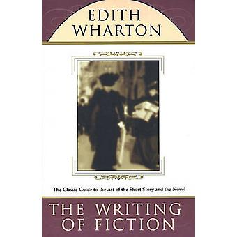 The Writing of Fiction by Wharton & Edith
