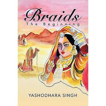Braids The Beginning by Singh & Yashodhara