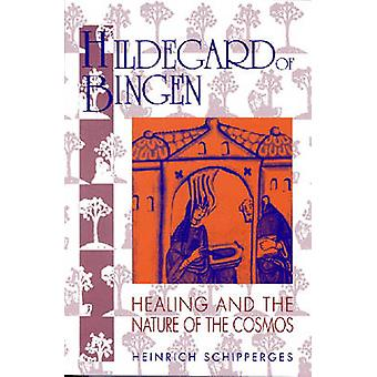 Hildegard of Bingen Healing and the Nature of the Cosmos by Schipperges & heinrich