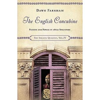 The English Concubine - Passion and Power in 1860s Singapore by Dawn F