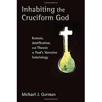 Inhabiting the Cruciform God: Kenosis, Justification, and Theosis in Paul's Narrative Soteriology