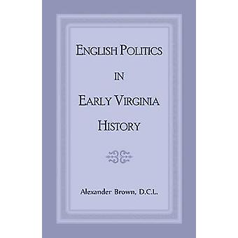 English Politics in Early Virginia History by Brown & Alexander