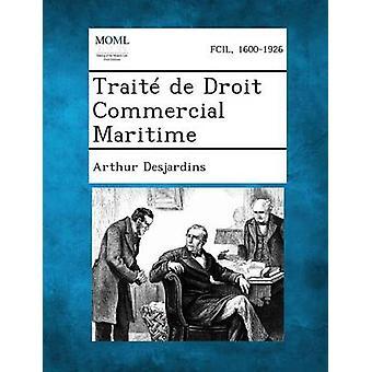 Traite de Droit Commercial Maritime von Desjardins & Arthur