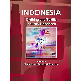 Indonesia Clothing and Textile  Industry Handbook Volume 1 Strategic and Practical Information by IBP & Inc.
