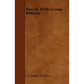 The Life Of Sir George Williams by Williams & J. E. Hodder