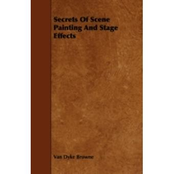 Secrets of Scene Painting and Stage Effects by Browne & Van Dyke
