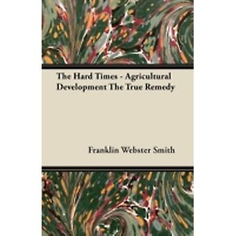 The Hard Times  Agricultural Development The True Remedy by Smith & Franklin Webster