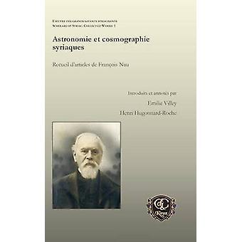 Astronomie Et Cosmographie Syriaques Recueil DArticles de Francois Nau by Villey & Emilie