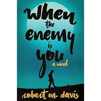 When The Enemy Is You a novel by Davis & Robert M.