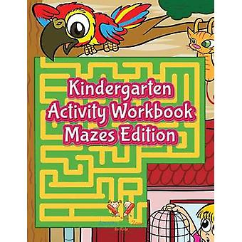 Kindergarten Activity Workbook Mazes Edition by Activity Book Zone for Kids