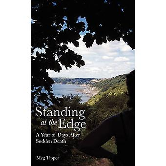 Standing at the Edge A Year of Days After Sudden Death by Tipper & Meg