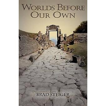 Worlds Before Our Own by Steiger & Brad