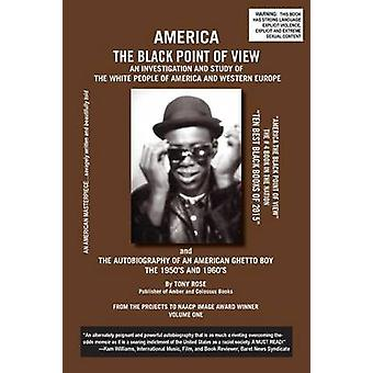 America The Black Point of View An Investigation and Study of the White People of America and Western Europe and The Autobiography of an American Ghetto Boy The 1950s and 1960s por Rose & Tony