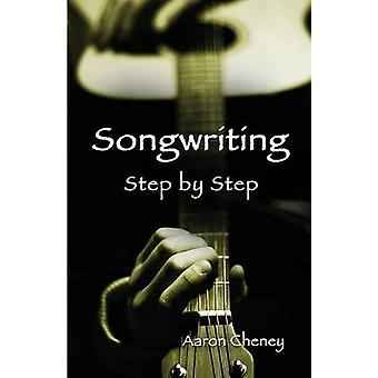 Songwriting Step by Step by Cheney & Aaron