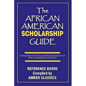 THE AFRICAN AMERICAN SCHOLARSHIP GUIDE von Rose & Tony