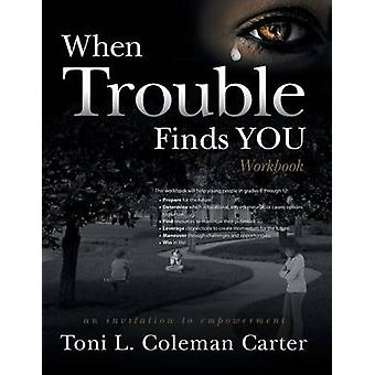 When Trouble Finds You Workbook An Invitation to Empowerment by Carter & Toni L. Coleman