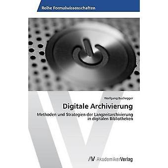 Digitale Archivierung by Buchegger Wolfgang