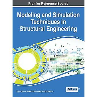 Modeling and Simulation Techniques in Structural Engineering by Samui & Pijush
