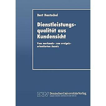 Dienstleistungsqualitt aus Kundensicht  Vom merkmals zum ereignisorientierten Ansatz by Hentschel & Bert
