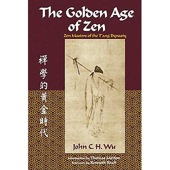 The Golden Age of ZEN  ZEN Masters of the TAng Dynasty by John C H Wu & Foreword by Thomas Merton & Introduction by Kenneth Kraft