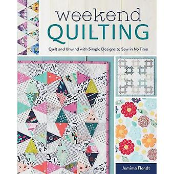 Weekend Quilting  Quilt and Unwind with Simple Designs to Sew in No Time by Jemima Flendt