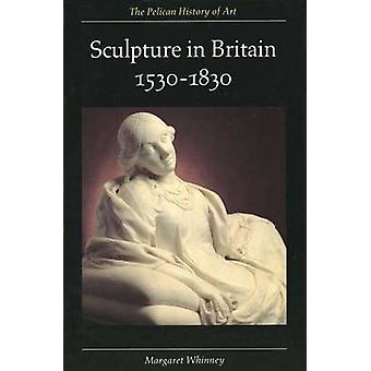 Sculpture in Britain 1530-1830 (2nd) by Margaret Whinney - 9780300053