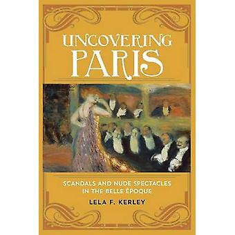Uncovering Paris - Scandals and Nude Spectacles in the Belle Epoque by