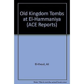 Old Kingdom Tombs at El-Hammaniya by Ali El-Khouli - Naguib Kanawati